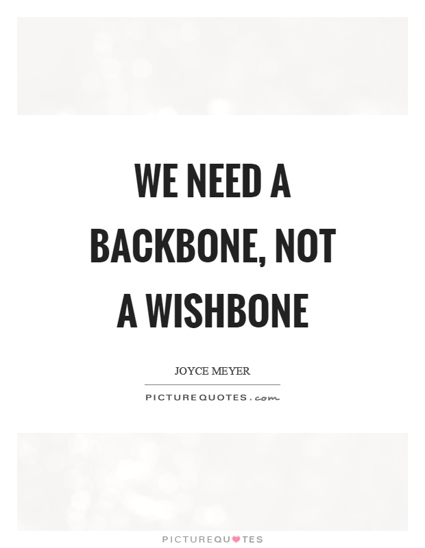 We need a backbone, not a wishbone Picture Quote #1