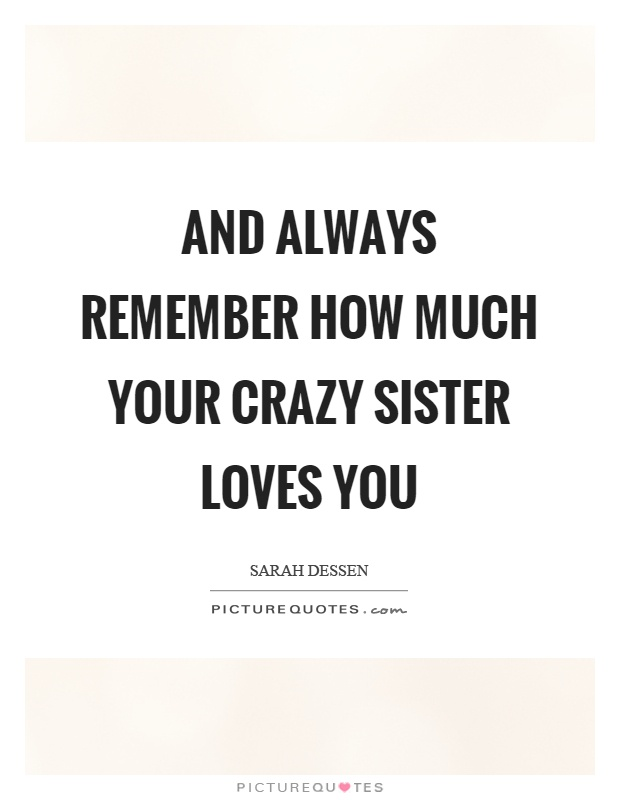 And always remember how much your crazy sister loves you | Picture