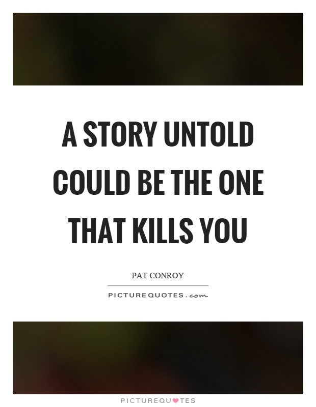 A story untold could be the one that kills you Picture Quote #1