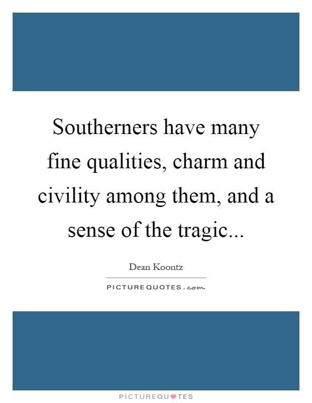 Southerners have many fine qualities, charm and civility among them, and a sense of the tragic Picture Quote #1