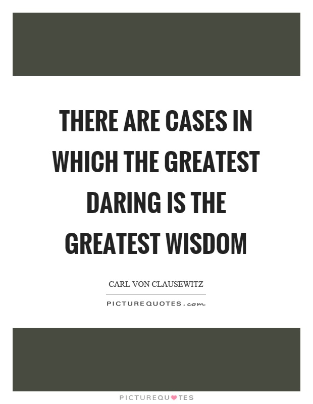 There are cases in which the greatest daring is the greatest wisdom Picture Quote #1