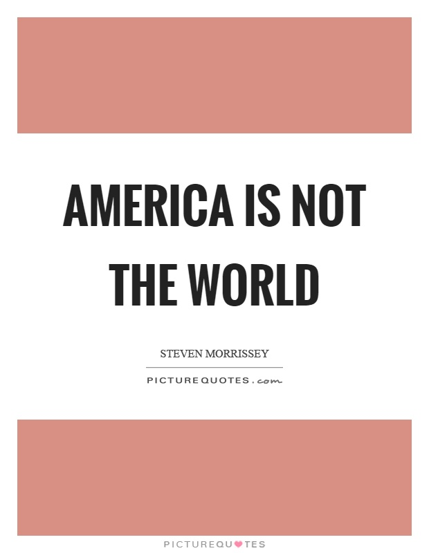 America is not the world Picture Quote #1