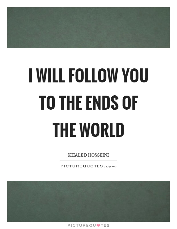 I will follow you to the ends of the world Picture Quote #1