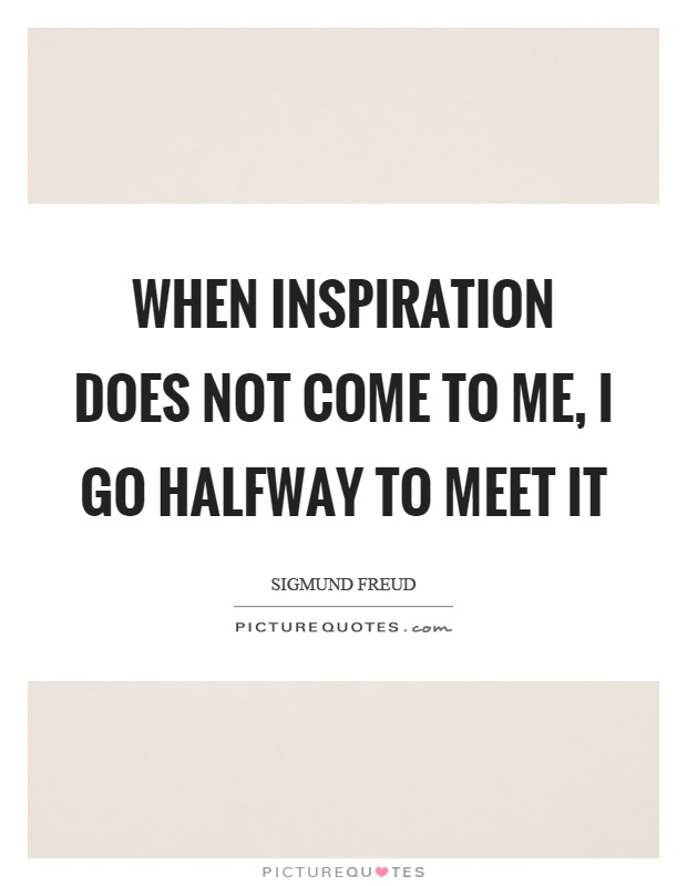 When inspiration does not come to me, I go halfway to meet it Picture Quote #1