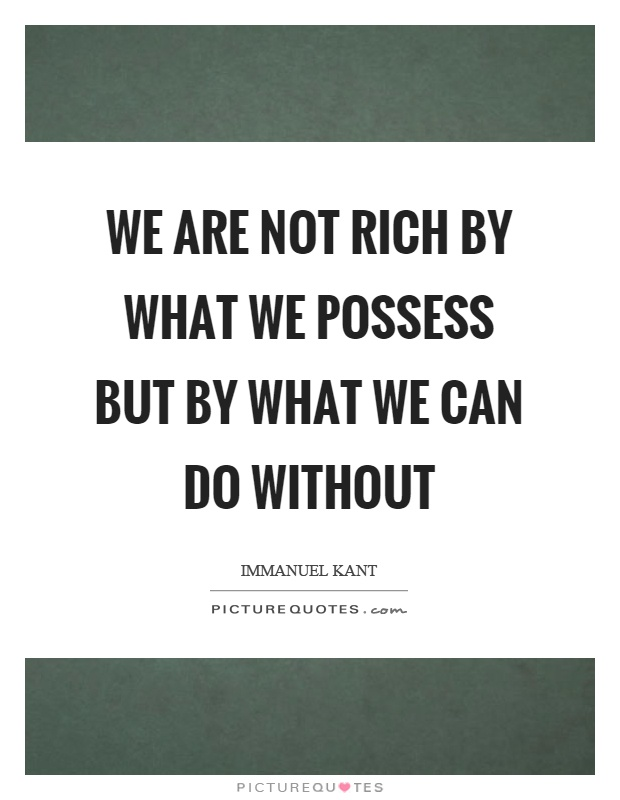 We are not rich by what we possess but by what we can do without Picture Quote #1