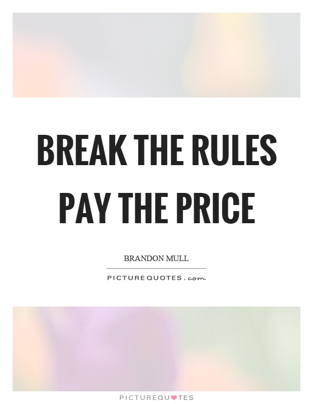 Break the rules pay the price Picture Quote #1