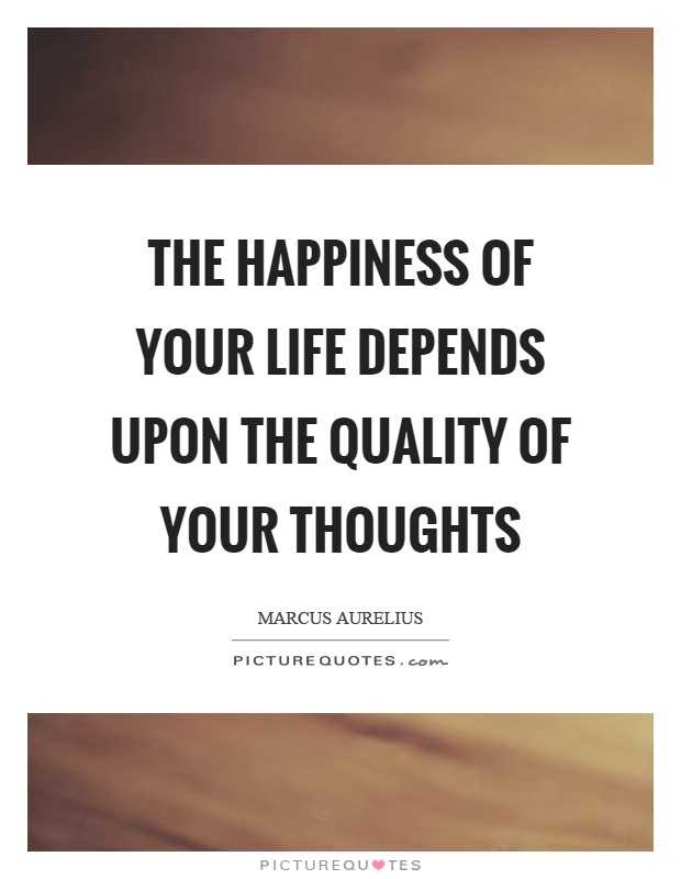 The happiness of your life depends upon the quality of your thoughts Picture Quote #1