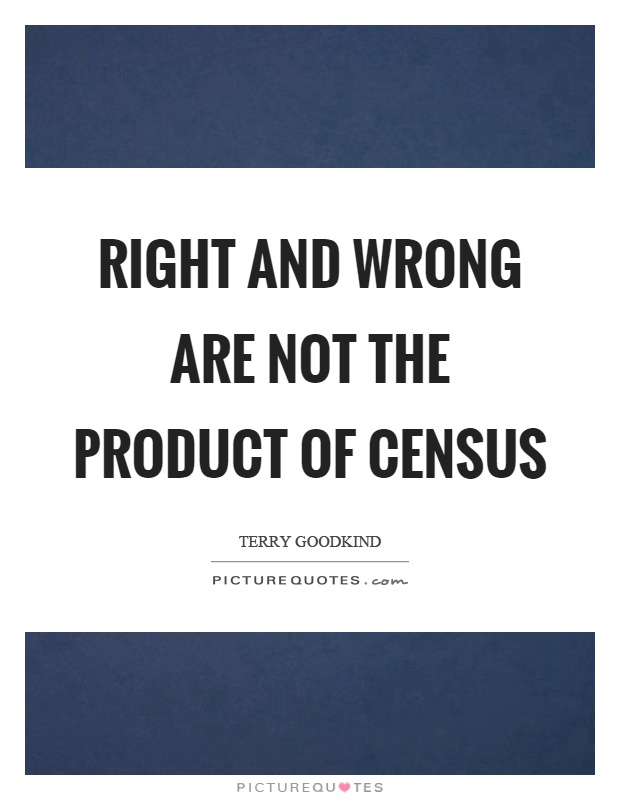 Right and wrong are not the product of census Picture Quote #1