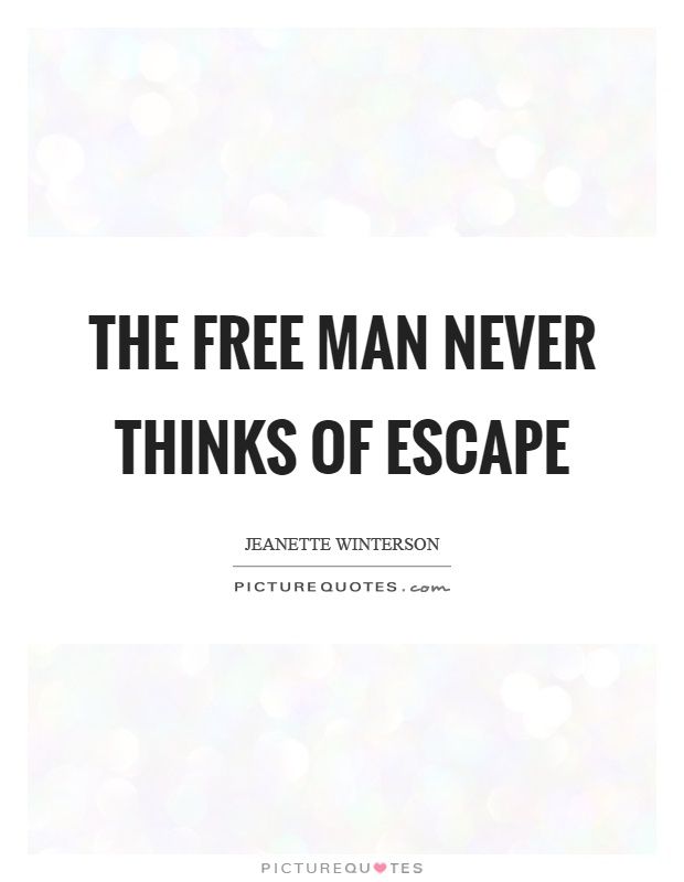 The free man never thinks of escape Picture Quote #1