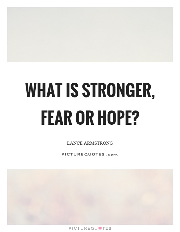 What is stronger, fear or hope? Picture Quote #1