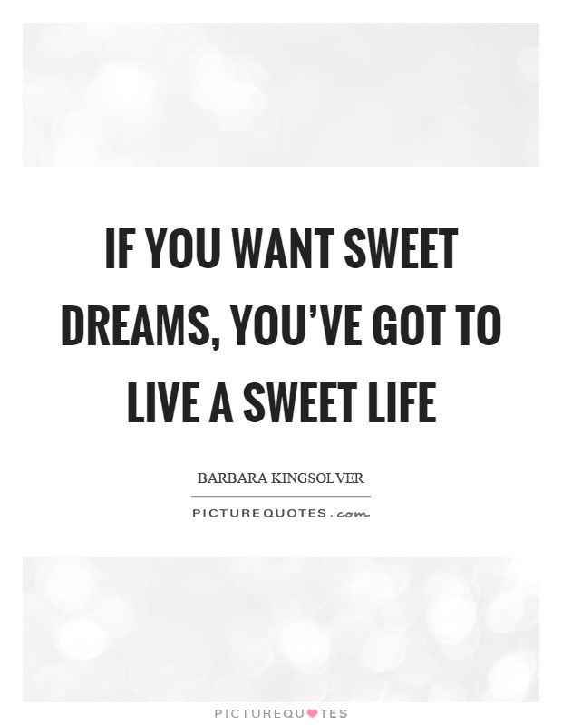 If you want sweet dreams, you've got to live a sweet life Picture Quote #1