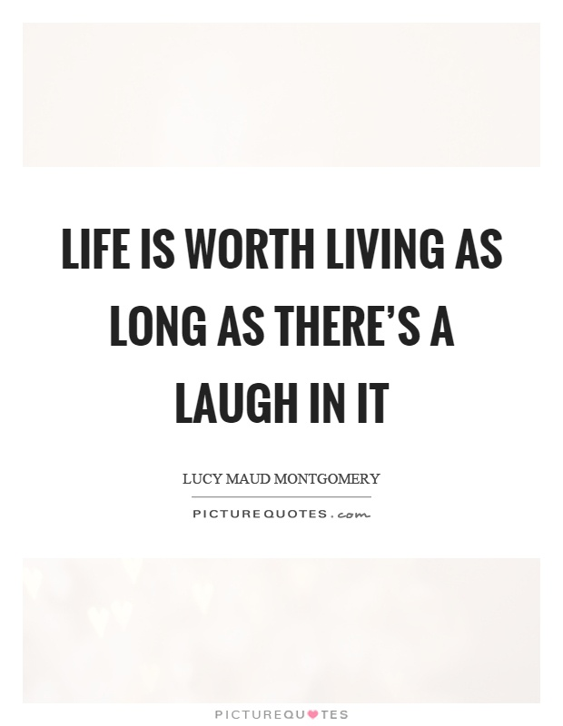 Life is worth living as long as there's a laugh in it Picture Quote #1