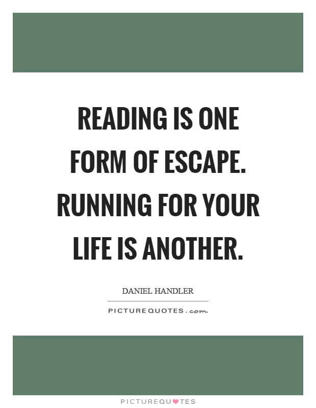 Reading is one form of escape. Running for your life is another Picture Quote #1