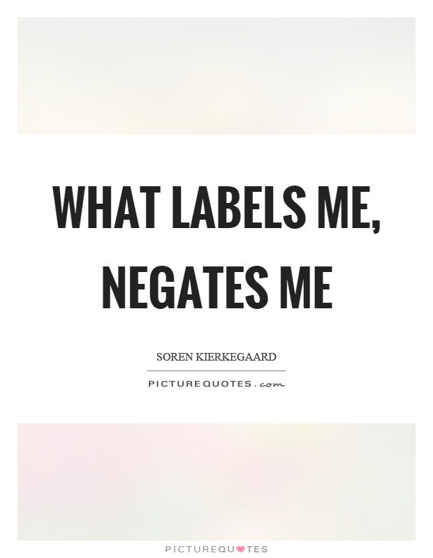 What labels me, negates me Picture Quote #1