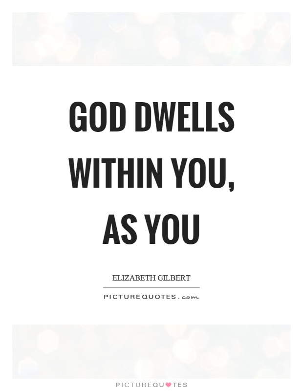 God dwells within you, as you Picture Quote #1