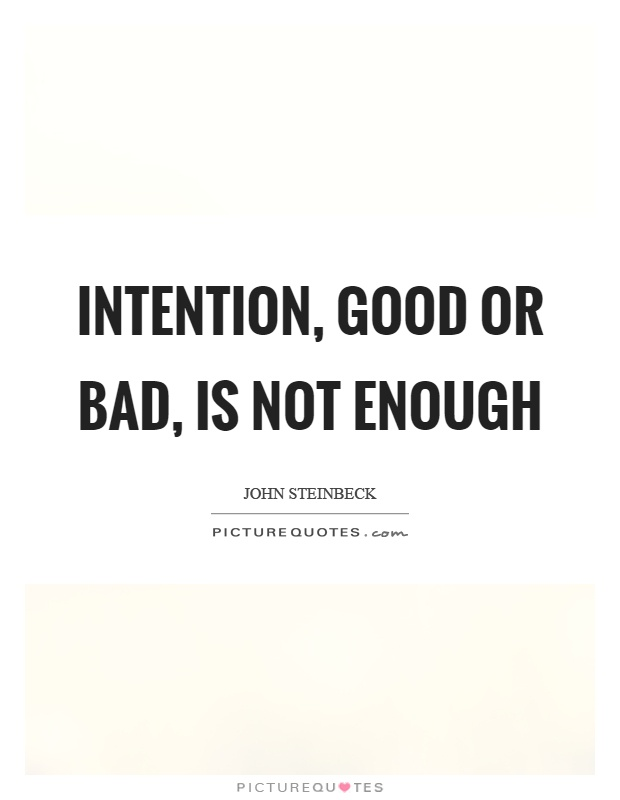 Intention, good or bad, is not enough Picture Quote #1