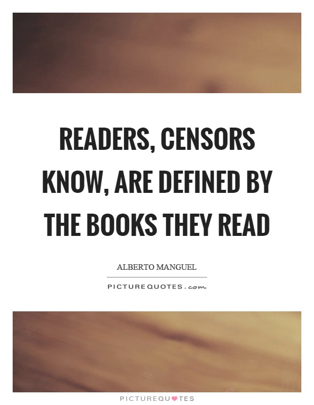 Readers, censors know, are defined by the books they read Picture Quote #1