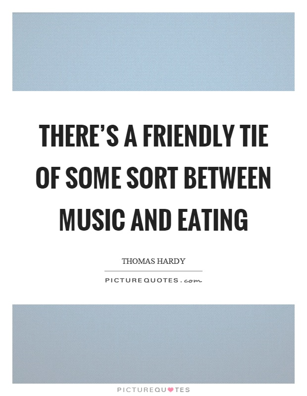 There's a friendly tie of some sort between music and eating Picture Quote #1