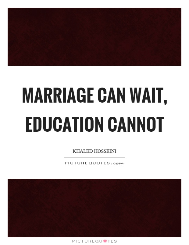 Marriage can wait, education cannot Picture Quote #1
