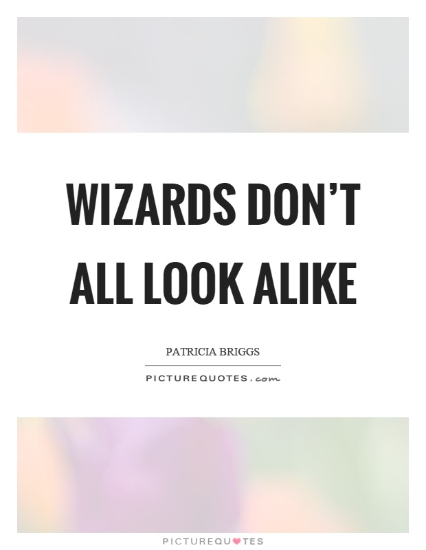 Wizards don't all look alike Picture Quote #1