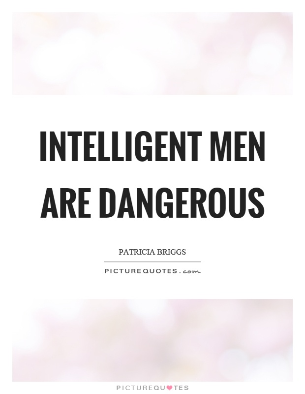 Intelligent men are dangerous Picture Quote #1