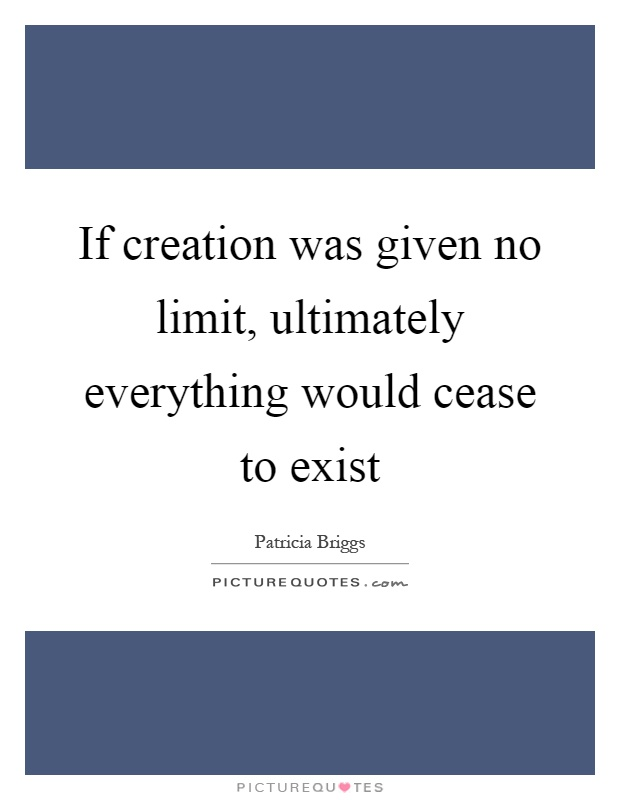 If creation was given no limit, ultimately everything would cease to exist Picture Quote #1