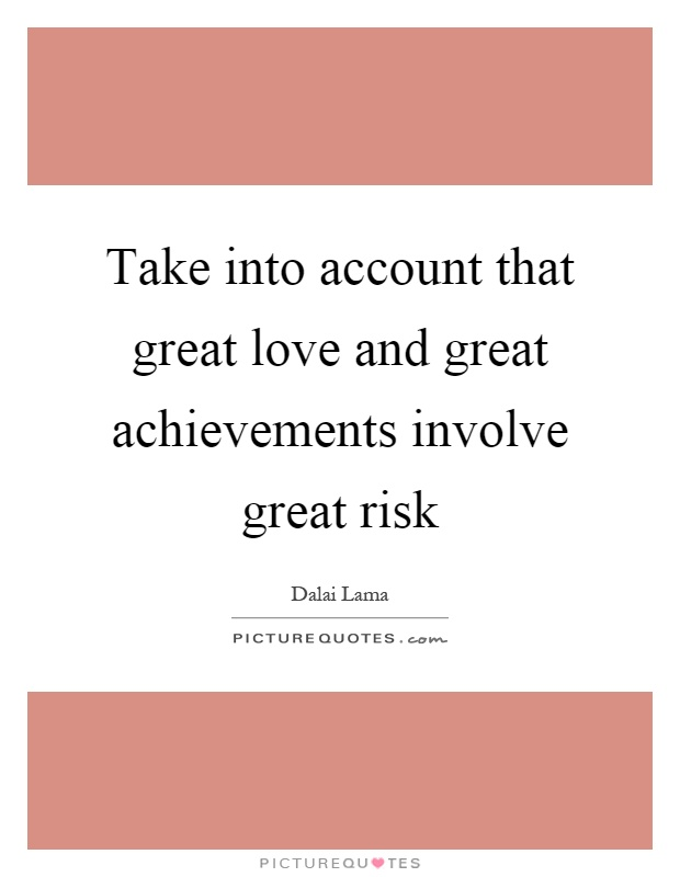Take into account that great love and great achievements involve great risk Picture Quote #1