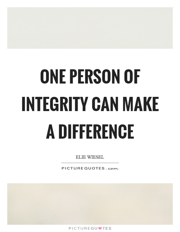One person of integrity can make a difference Picture Quote #1