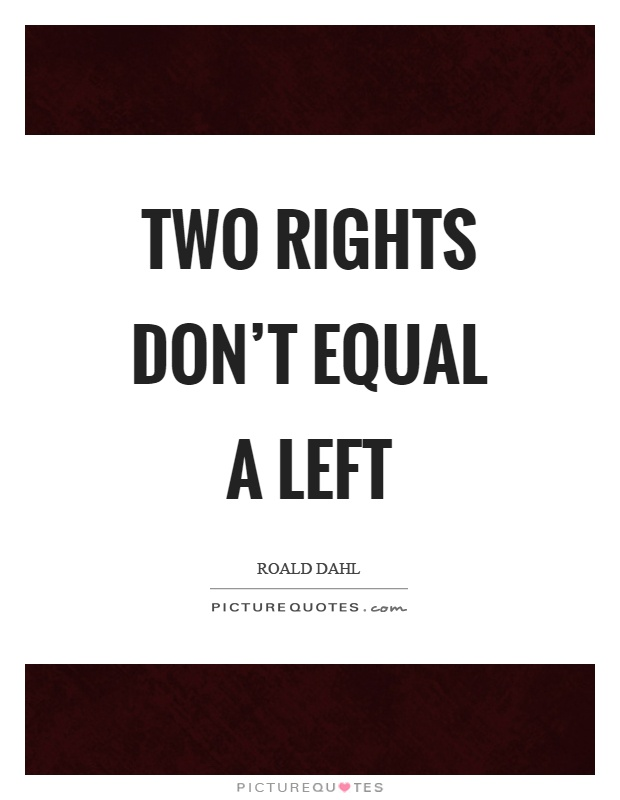 Two rights don't equal a left Picture Quote #1