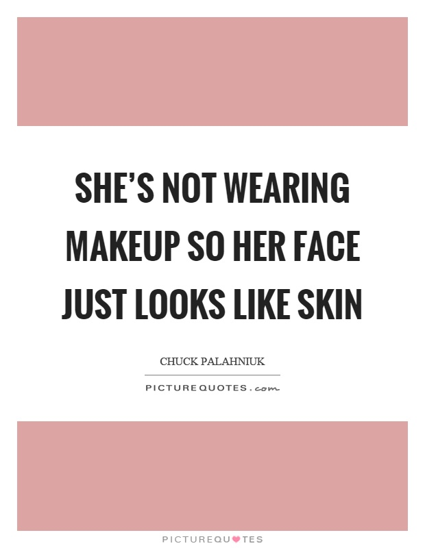 Wearing No Makeup Quotes | Www.pixshark.com - Images Galleries With A Bite!