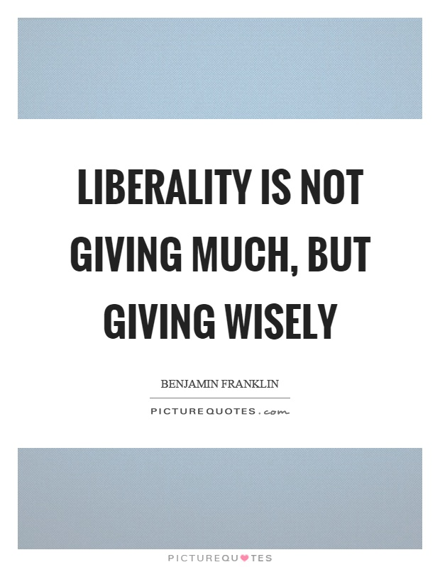 Liberality is not giving much, but giving wisely Picture Quote #1