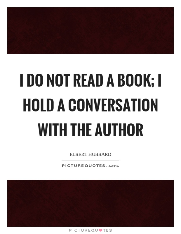 I do not read a book; I hold a conversation with the author Picture Quote #1