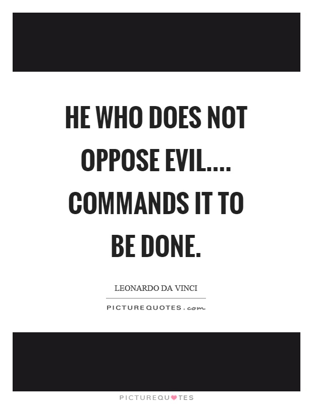 He who does not oppose evil.... commands it to be done Picture Quote #1