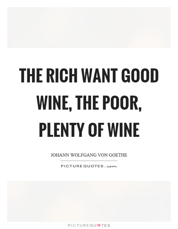 The rich want good wine, the poor, plenty of wine Picture Quote #1