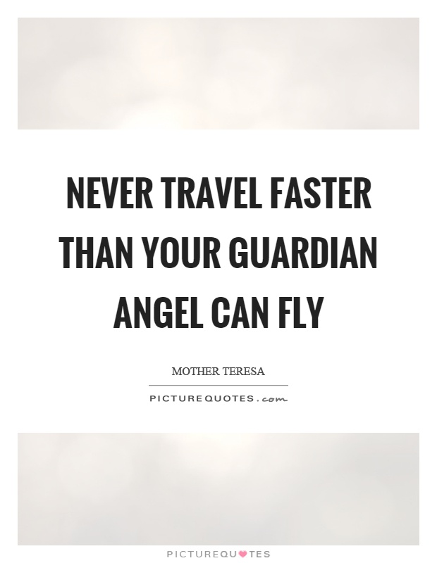 Never travel faster than your guardian angel can fly Picture Quote #1