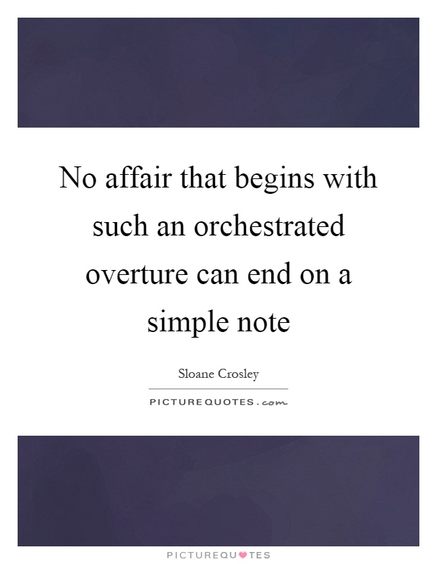 No affair that begins with such an orchestrated overture can end on a simple note Picture Quote #1