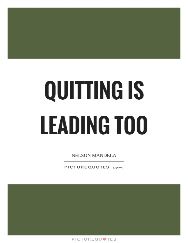 Quitting is leading too Picture Quote #1