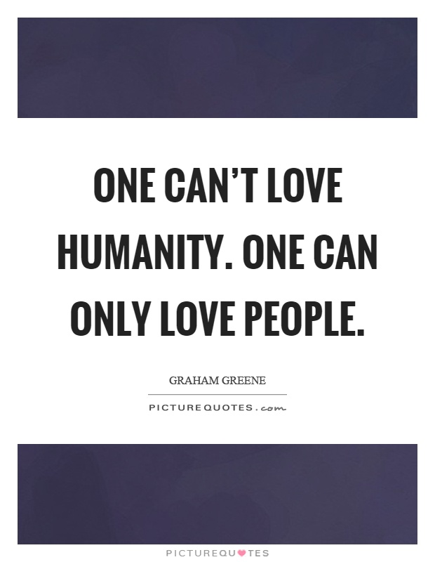 One can't love humanity. One can only love people Picture Quote #1