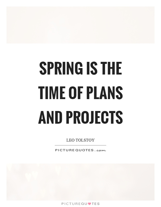 Spring is the time of plans and projects Picture Quote #1