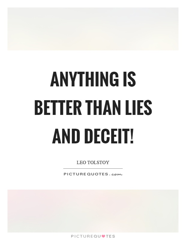 Anything is better than lies and deceit! Picture Quote #1