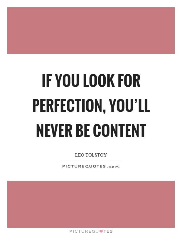 If you look for perfection, you'll never be content Picture Quote #1