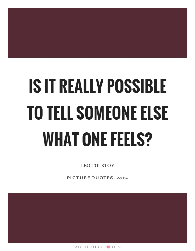 Is it really possible to tell someone else what one feels? Picture Quote #1
