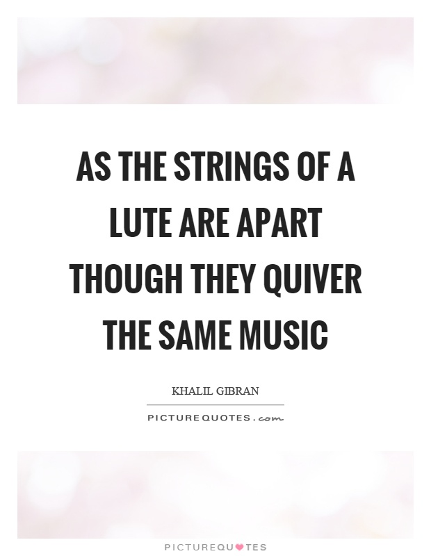 As the strings of a lute are apart though they quiver the same music Picture Quote #1
