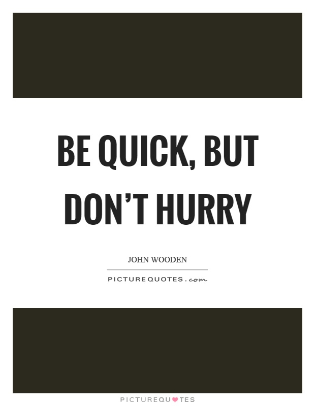 Be Quick But Dont Hurry Picture Quotes