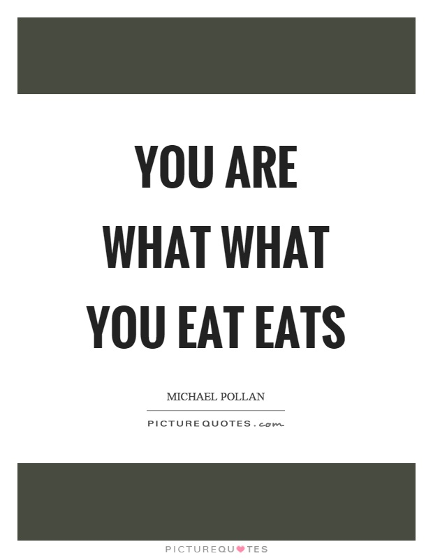 You are what what you eat eats Picture Quote #1