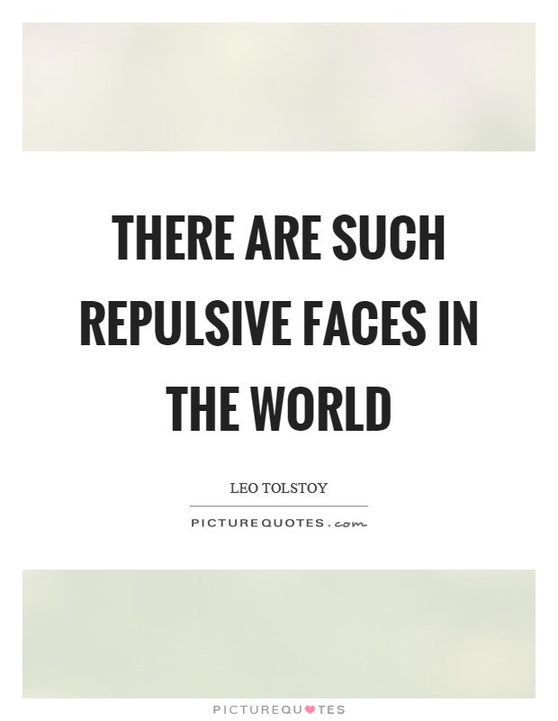 There are such repulsive faces in the world Picture Quote #1
