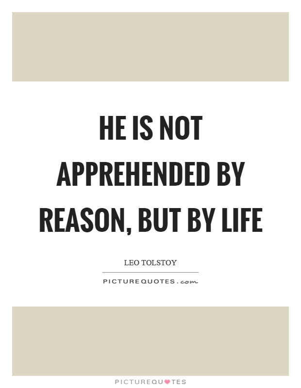 He is not apprehended by reason, but by life Picture Quote #1