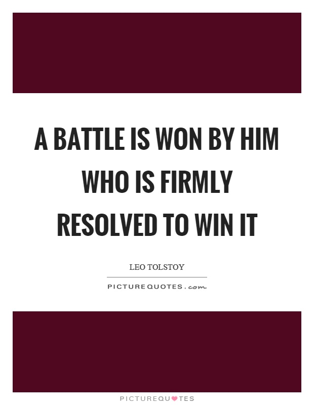 A battle is won by him who is firmly resolved to win it Picture Quote #1