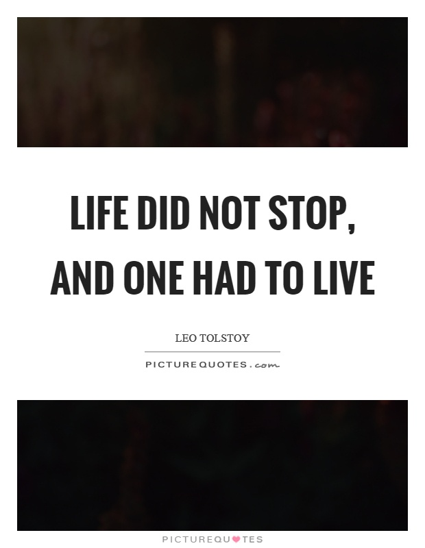 Life did not stop, and one had to live Picture Quote #1