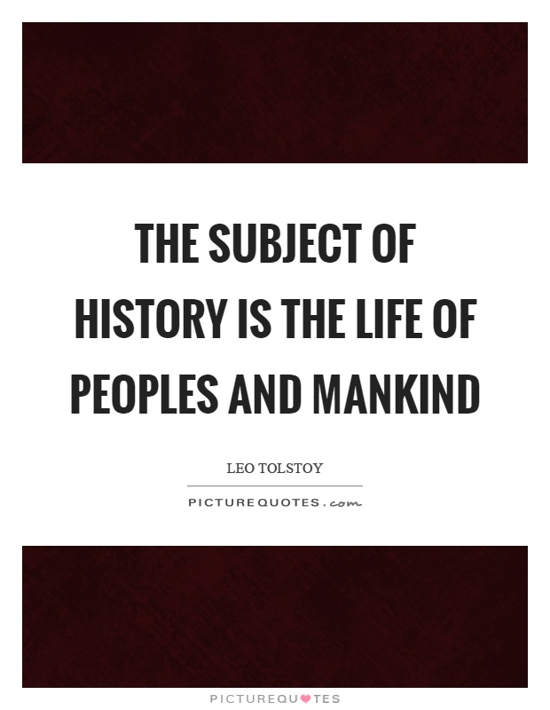 The subject of history is the life of peoples and mankind Picture Quote #1